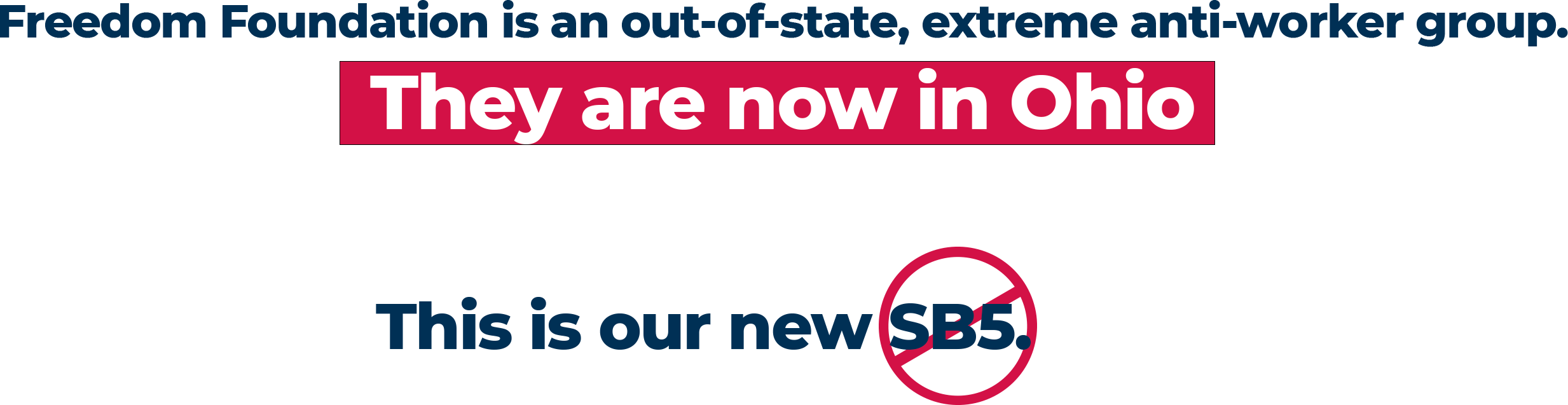 Freedom Foundation is an out-of-state, extreme anti-worker group. They are now in Ohio and they are openly anti-union. This is our new SB5.