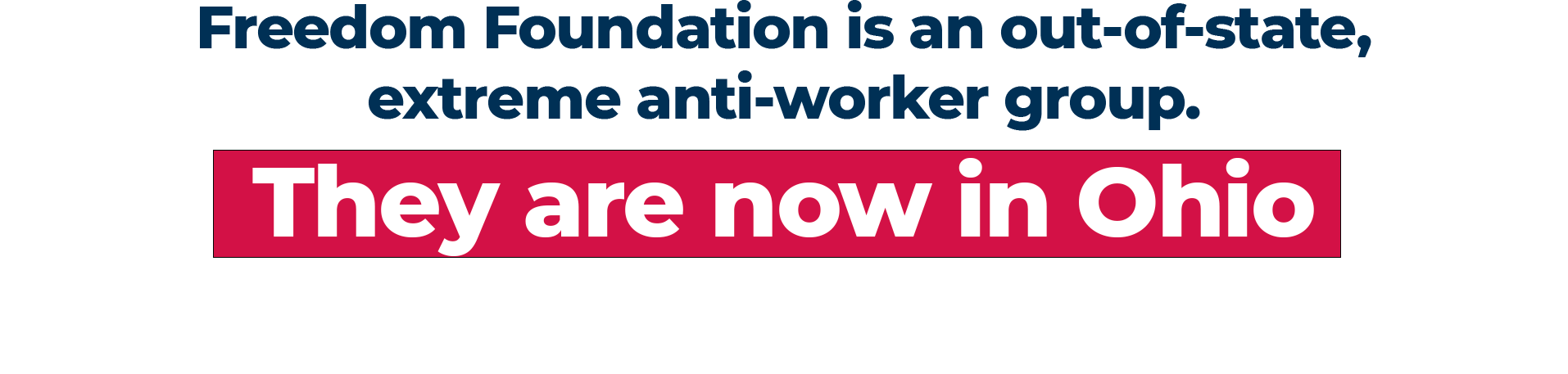 Freedom Foundation is an out-of-state, extreme anti-worker group. They are now in Ohio and they are openly anti-union.